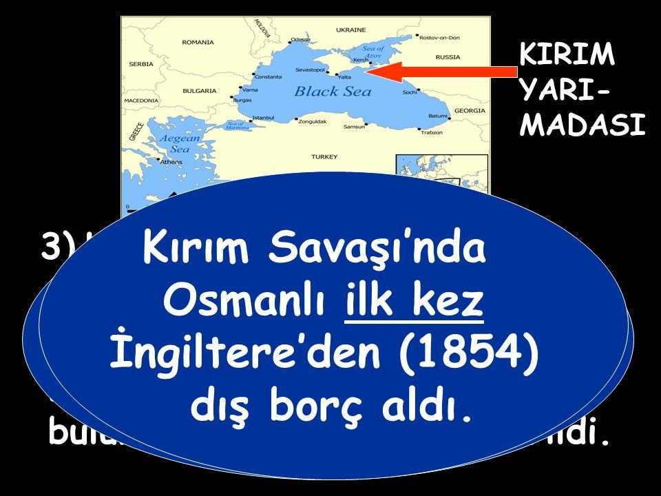 Kırım Savaşı'nda Osmanlı ilk kez İngiltere'den (1854) dış borç aldı.