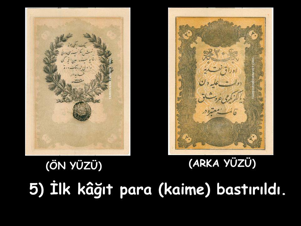 5) İlk kâğıt para (kaime) bastırıldı.