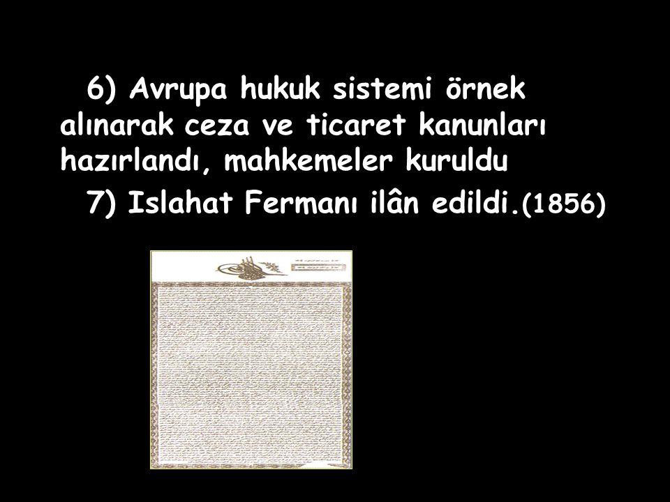6) Avrupa hukuk sistemi örnek alınarak ceza ve ticaret kanunları hazırlandı, mahkemeler kuruldu