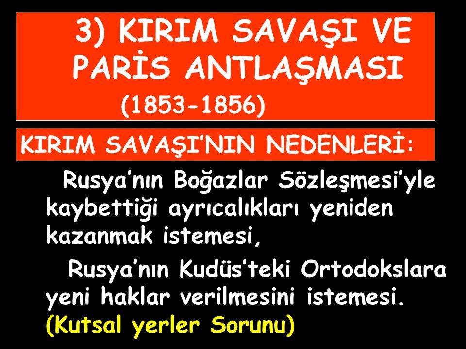 3) KIRIM SAVAŞI VE PARİS ANTLAŞMASI (1853-1856)