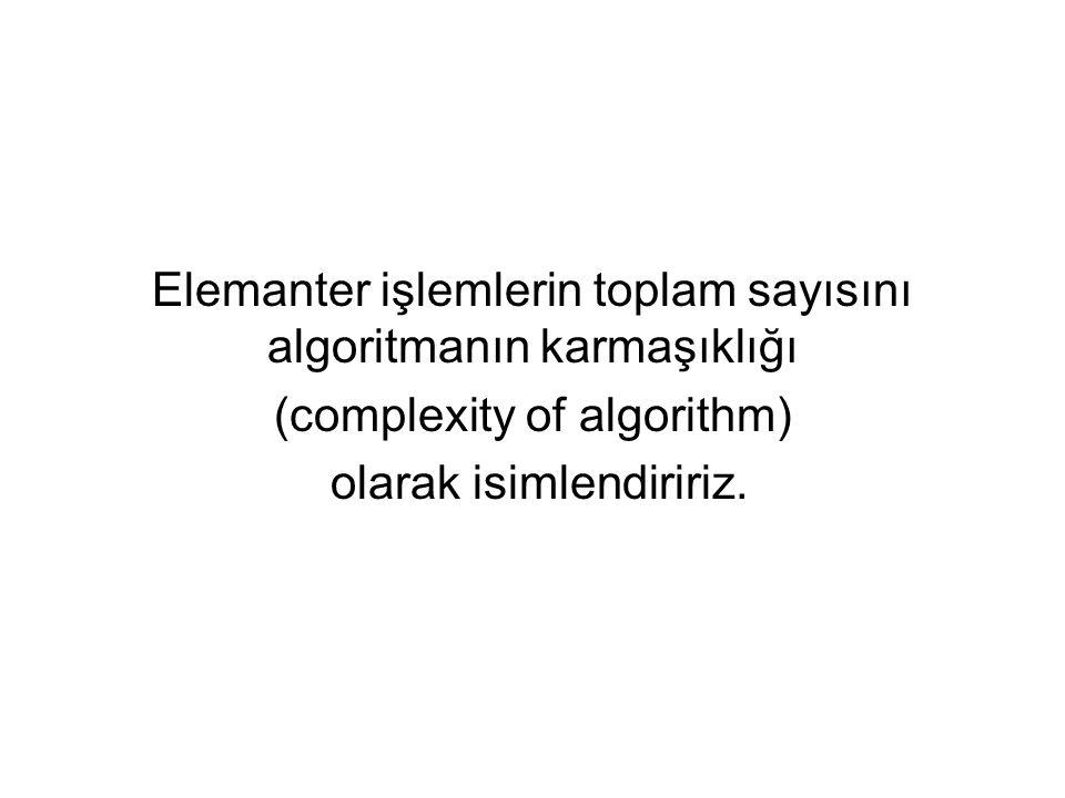 Elemanter işlemlerin toplam sayısını algoritmanın karmaşıklığı