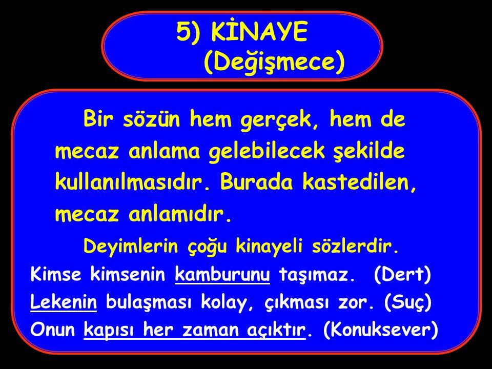 5) KİNAYE (Değişmece) Bir sözün hem gerçek, hem de