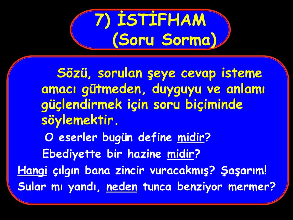 7) İSTİFHAM (Soru Sorma)