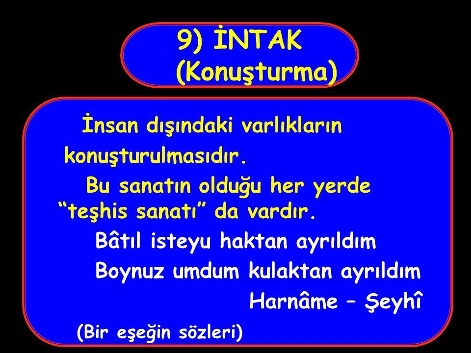 9) İNTAK (Konuşturma) İnsan dışındaki varlıkların konuşturulmasıdır.