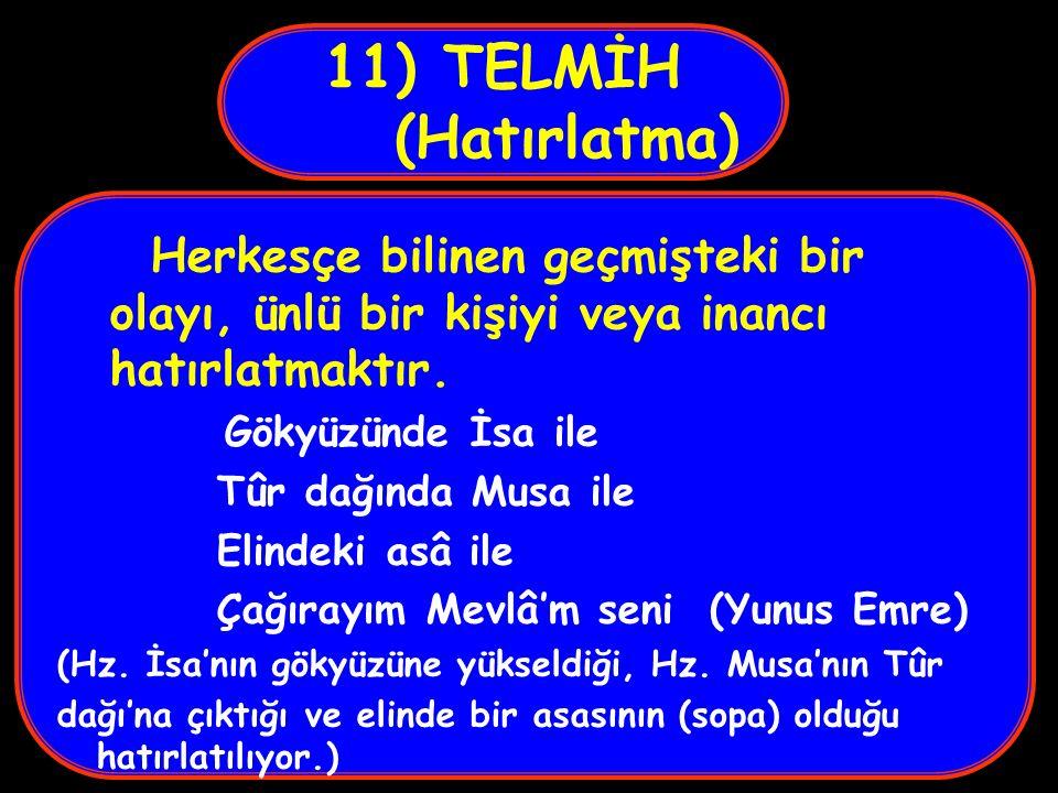 11) TELMİH (Hatırlatma) Herkesçe bilinen geçmişteki bir