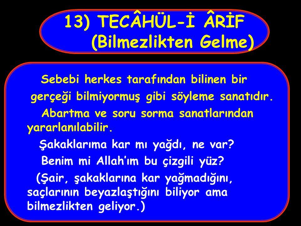 13) TECÂHÜL-İ ÂRİF (Bilmezlikten Gelme)