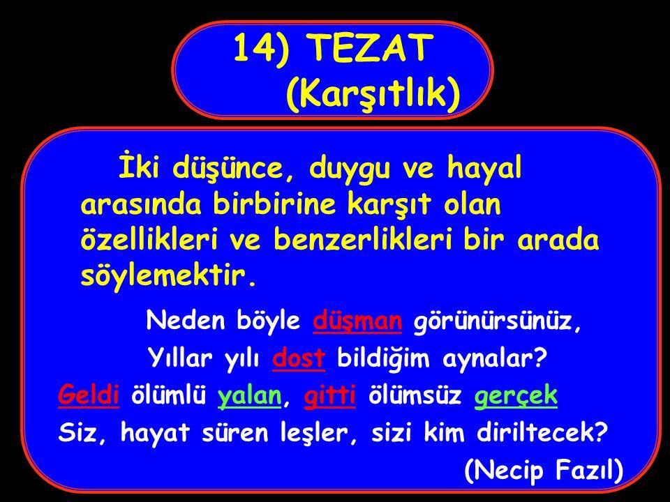14) TEZAT (Karşıtlık) İki düşünce, duygu ve hayal