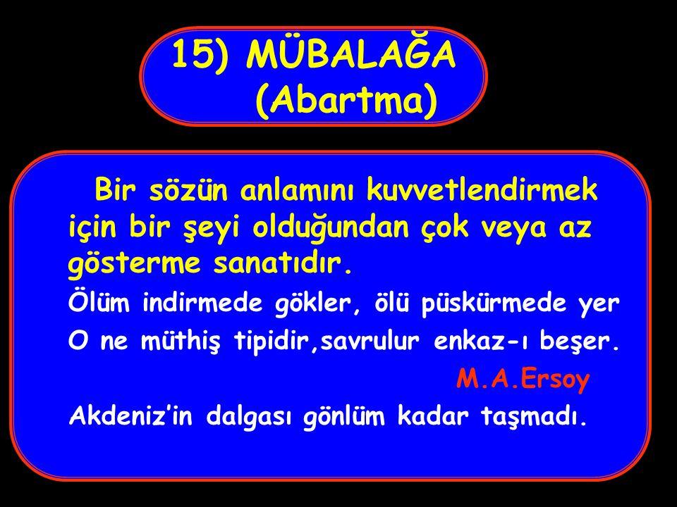 15) MÜBALAĞA (Abartma) Bir sözün anlamını kuvvetlendirmek