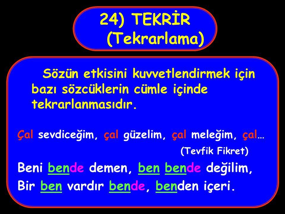 24) TEKRİR (Tekrarlama) Sözün etkisini kuvvetlendirmek için