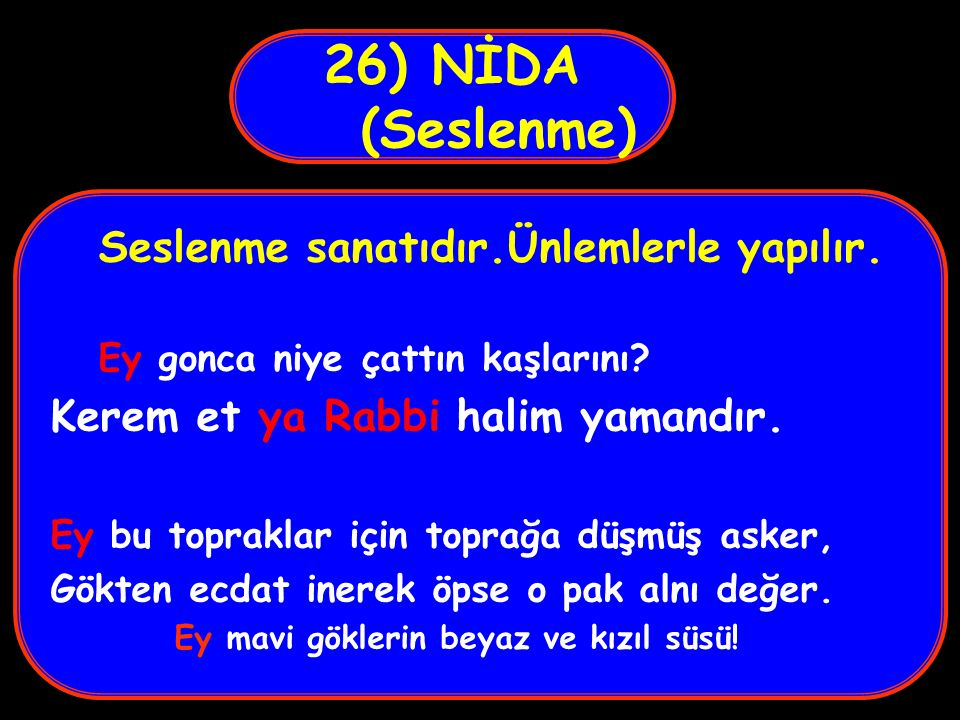 26) NİDA (Seslenme) Seslenme sanatıdır.Ünlemlerle yapılır.