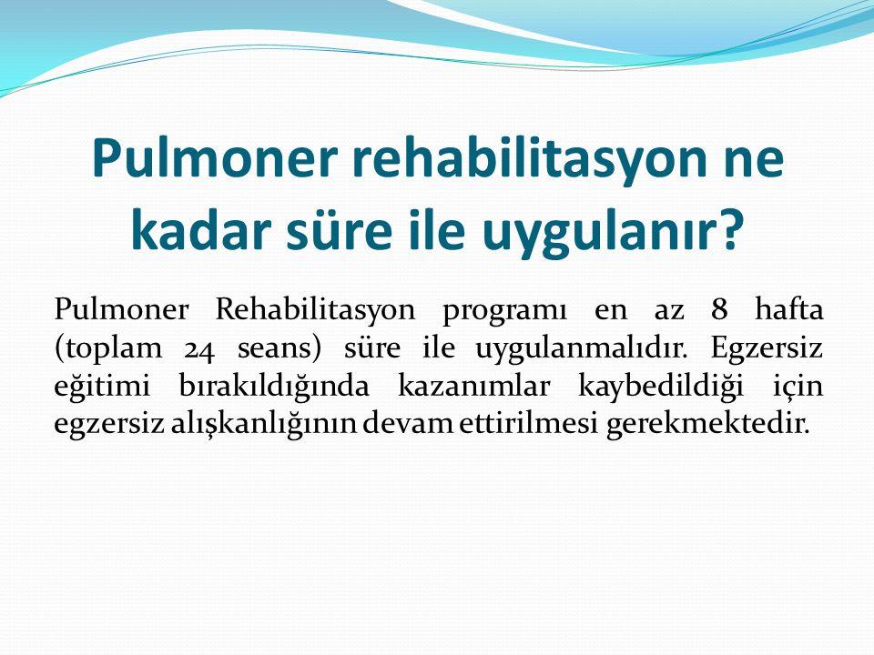 Pulmoner rehabilitasyon ne kadar süre ile uygulanır