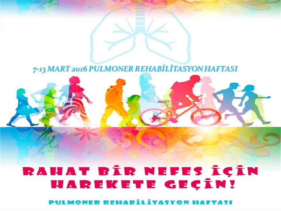 7-13 MART 2016 PULMONER REHABİLİTASYON HAFTASI