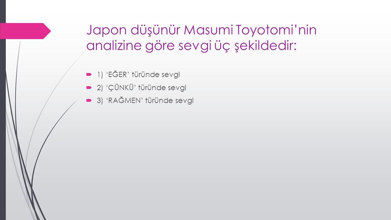 Japon düşünür Masumi Toyotomi'nin analizine göre sevgi üç şekildedir: