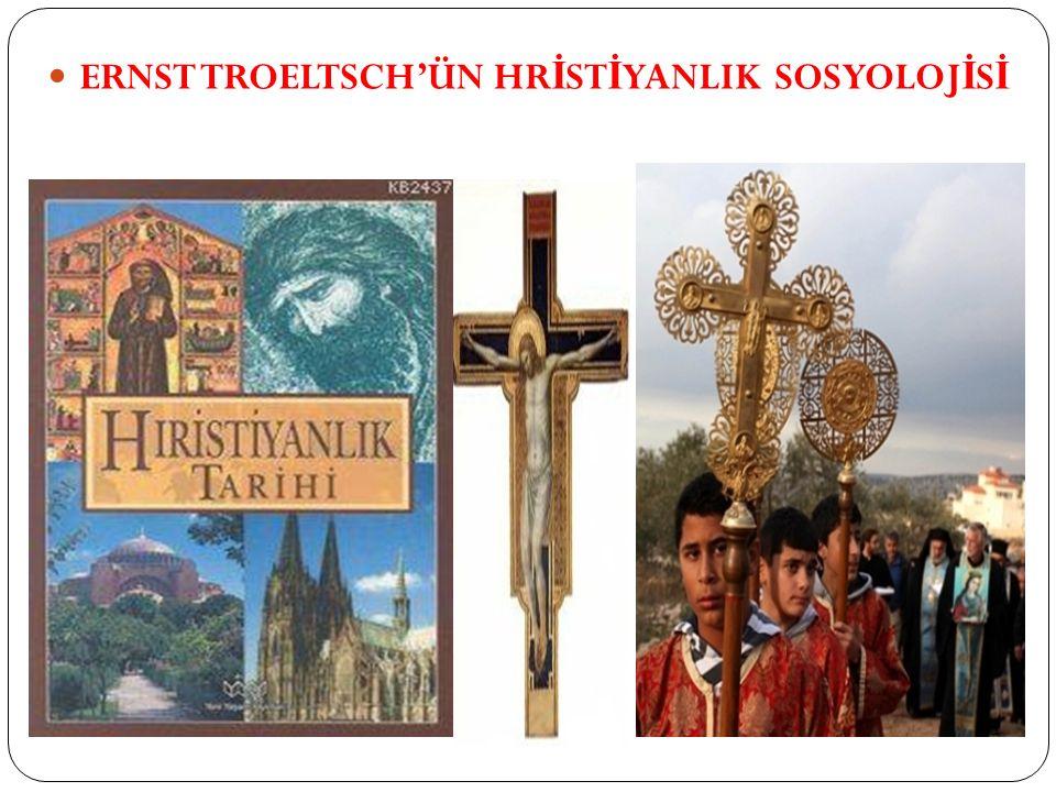 ERNST TROELTSCH'ÜN HRİSTİYANLIK SOSYOLOJİSİ