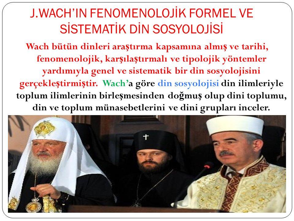 J.WACH'IN FENOMENOLOJİK FORMEL VE SİSTEMATİK DİN SOSYOLOJİSİ