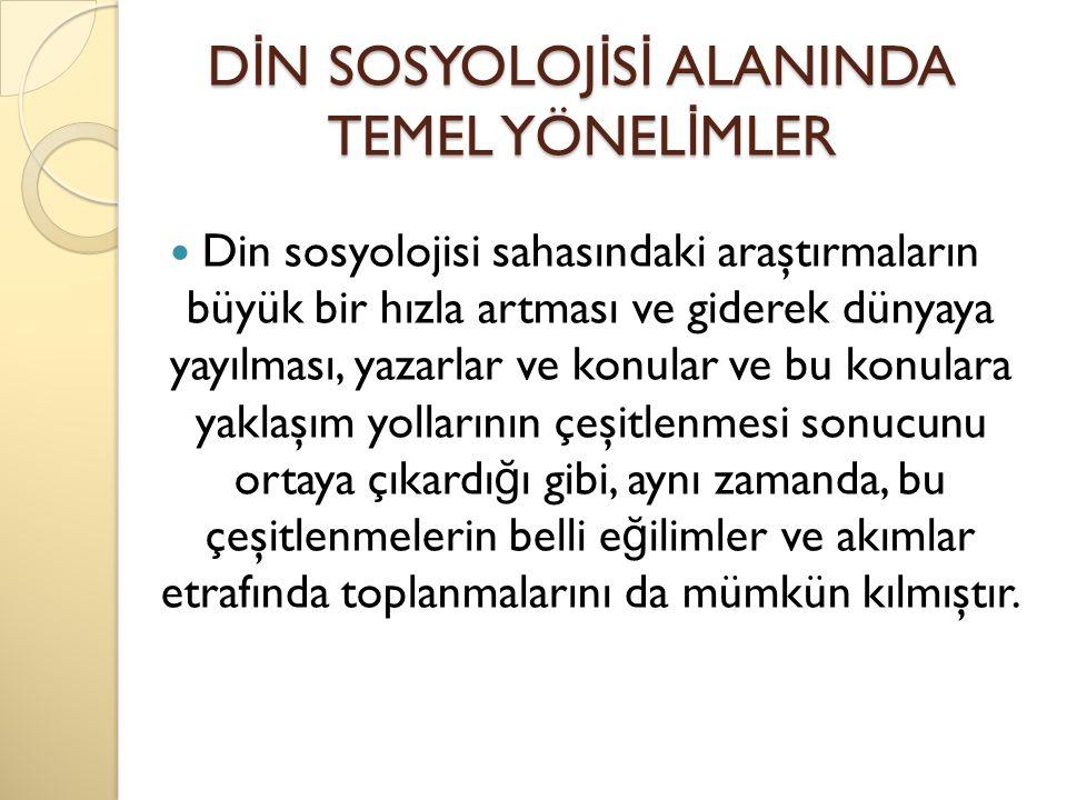 DİN SOSYOLOJİSİ ALANINDA TEMEL YÖNELİMLER