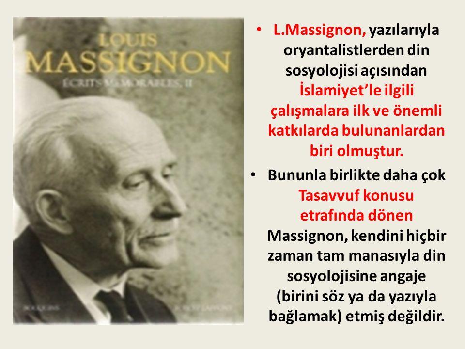 L.Massignon, yazılarıyla oryantalistlerden din sosyolojisi açısından İslamiyet'le ilgili çalışmalara ilk ve önemli katkılarda bulunanlardan biri olmuştur.
