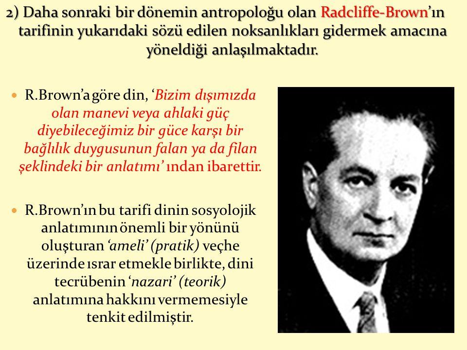 2) Daha sonraki bir dönemin antropoloğu olan Radcliffe-Brown'ın tarifinin yukarıdaki sözü edilen noksanlıkları gidermek amacına yöneldiği anlaşılmaktadır.