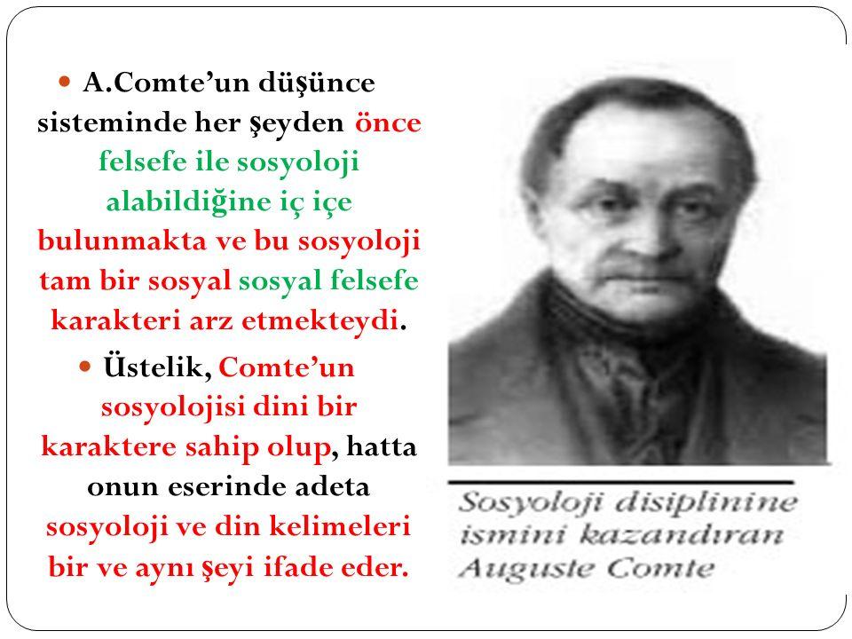 A.Comte'un düşünce sisteminde her şeyden önce felsefe ile sosyoloji alabildiğine iç içe bulunmakta ve bu sosyoloji tam bir sosyal sosyal felsefe karakteri arz etmekteydi.