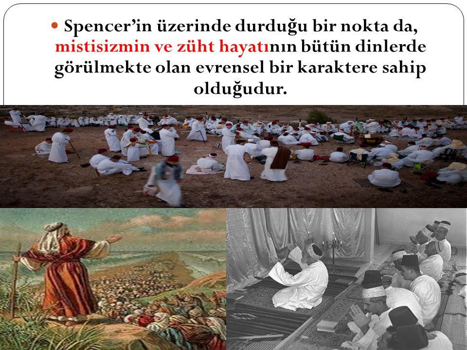 Spencer'in üzerinde durduğu bir nokta da, mistisizmin ve züht hayatının bütün dinlerde görülmekte olan evrensel bir karaktere sahip olduğudur.