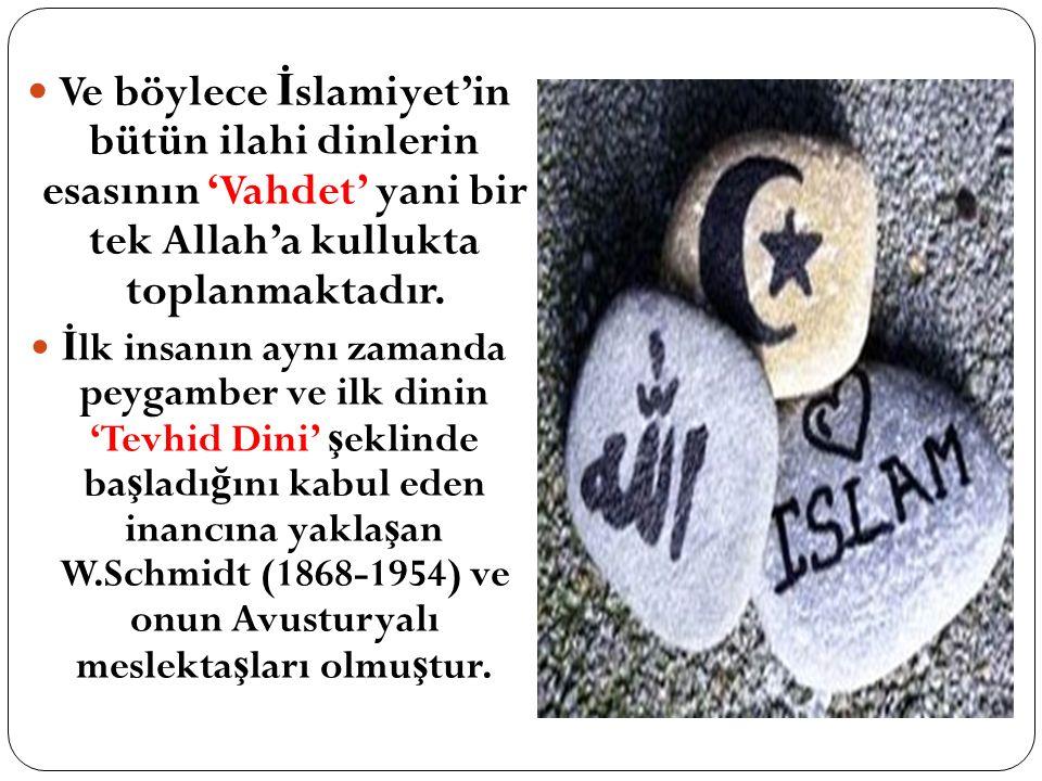 Ve böylece İslamiyet'in bütün ilahi dinlerin esasının 'Vahdet' yani bir tek Allah'a kullukta toplanmaktadır.