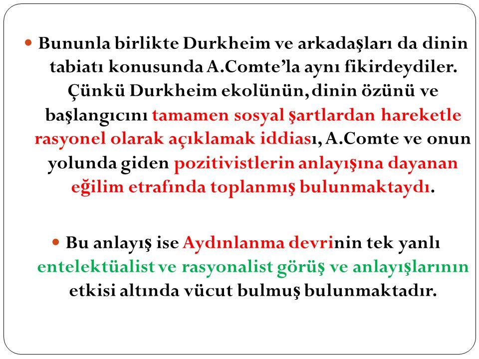 Bununla birlikte Durkheim ve arkadaşları da dinin tabiatı konusunda A