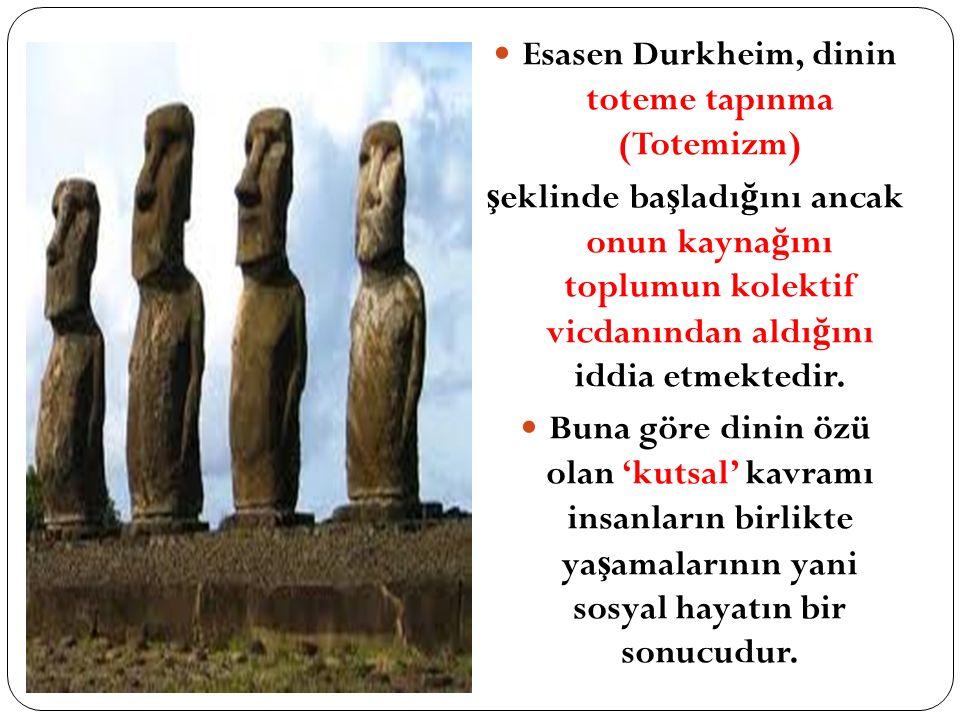 Esasen Durkheim, dinin toteme tapınma (Totemizm)