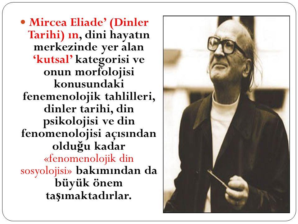 Mircea Eliade' (Dinler Tarihi) ın, dini hayatın merkezinde yer alan 'kutsal' kategorisi ve onun morfolojisi konusundaki fenemenolojik tahlilleri, dinler tarihi, din psikolojisi ve din fenomenolojisi açısından olduğu kadar «fenomenolojik din sosyolojisi» bakımından da büyük önem taşımaktadırlar.