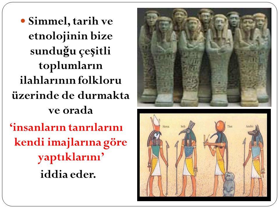 'insanların tanrılarını kendi imajlarına göre yaptıklarını'