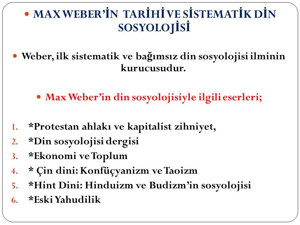 MAX WEBER'İN TARİHİ VE SİSTEMATİK DİN SOSYOLOJİSİ