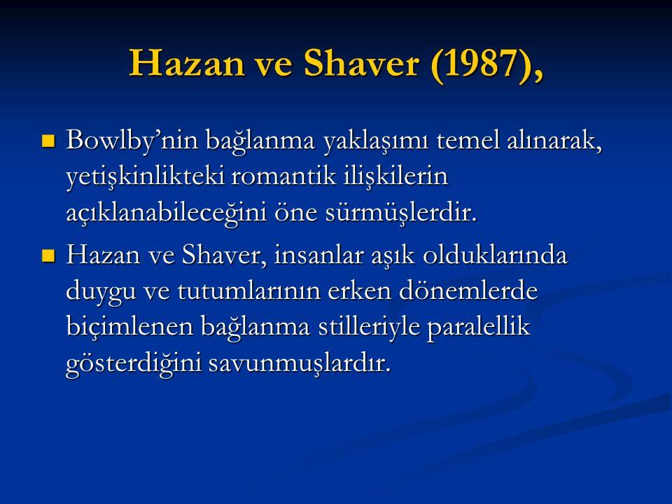 Hazan ve Shaver (1987), Bowlby'nin bağlanma yaklaşımı temel alınarak, yetişkinlikteki romantik ilişkilerin açıklanabileceğini öne sürmüşlerdir.