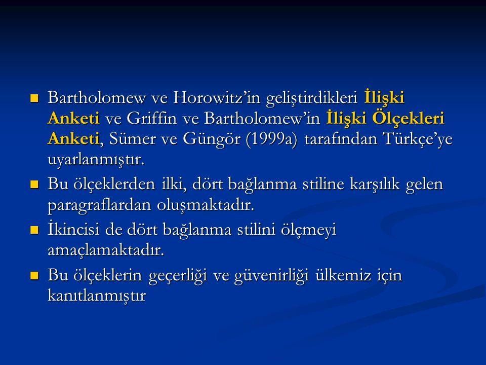 Bartholomew ve Horowitz'in geliştirdikleri İlişki Anketi ve Griffin ve Bartholomew'in İlişki Ölçekleri Anketi, Sümer ve Güngör (1999a) tarafından Türkçe'ye uyarlanmıştır.