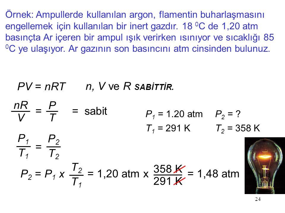 PV = nRT n, V ve R SABİTTİR. nR V = P T = sabit P1 T1 P2 T2 =