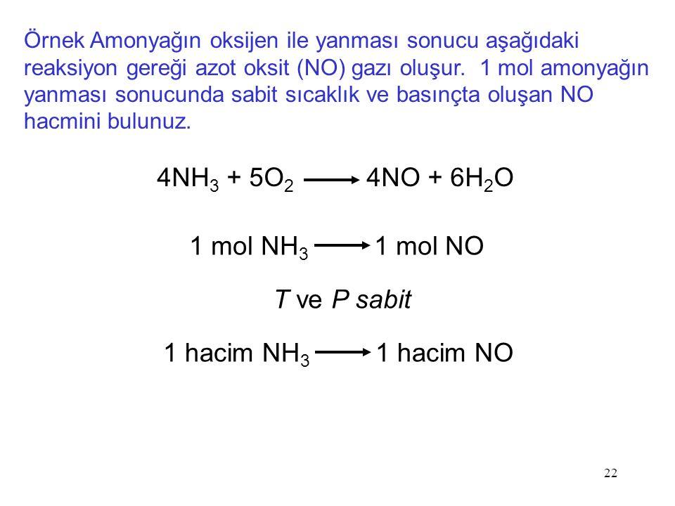 4NH3 + 5O2 4NO + 6H2O 1 mol NH3 1 mol NO T ve P sabit