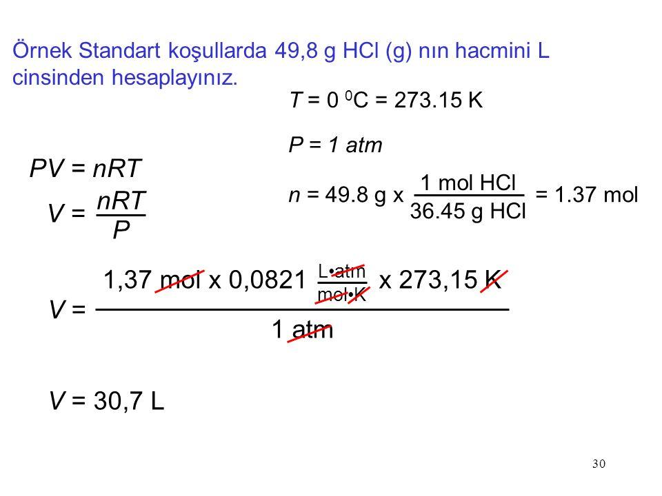 PV = nRT nRT V = P 1,37 mol x 0,0821 x 273,15 K V = 1 atm V = 30,7 L