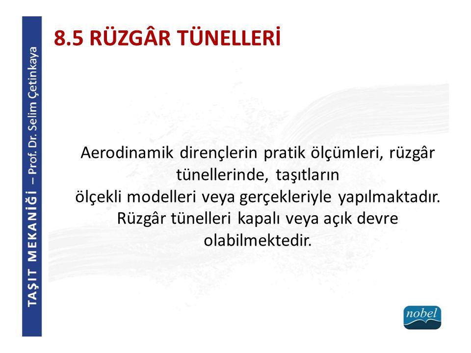8.5 RÜZGÂR TÜNELLERİ Aerodinamik dirençlerin pratik ölçümleri, rüzgâr tünellerinde, taşıtların.