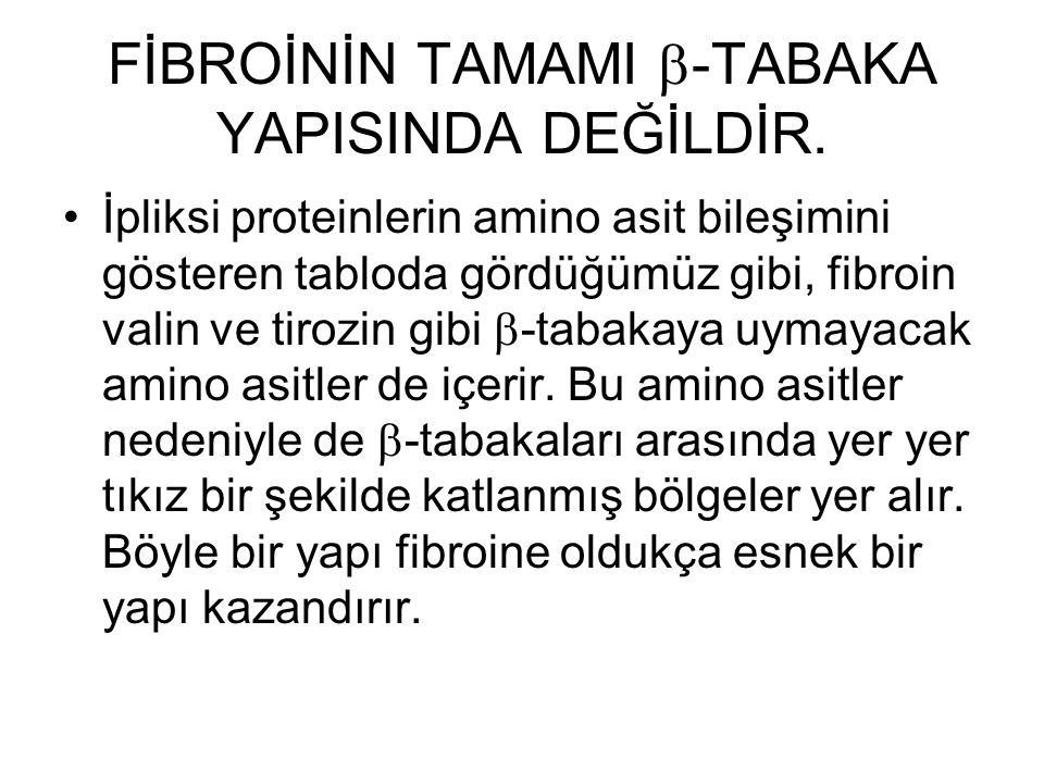 FİBROİNİN TAMAMI -TABAKA YAPISINDA DEĞİLDİR.
