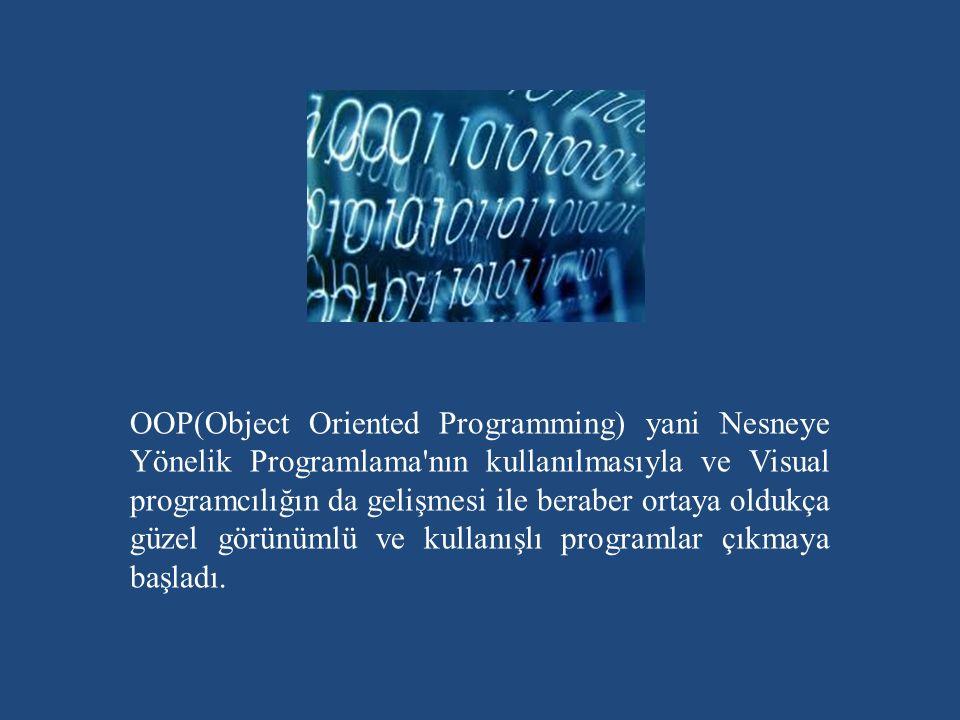 OOP(Object Oriented Programming) yani Nesneye Yönelik Programlama nın kullanılmasıyla ve Visual programcılığın da gelişmesi ile beraber ortaya oldukça güzel görünümlü ve kullanışlı programlar çıkmaya başladı.
