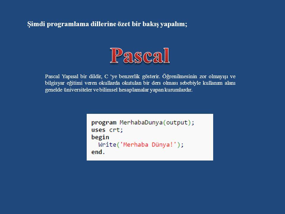 Pascal Şimdi programlama dillerine özet bir bakış yapalım;