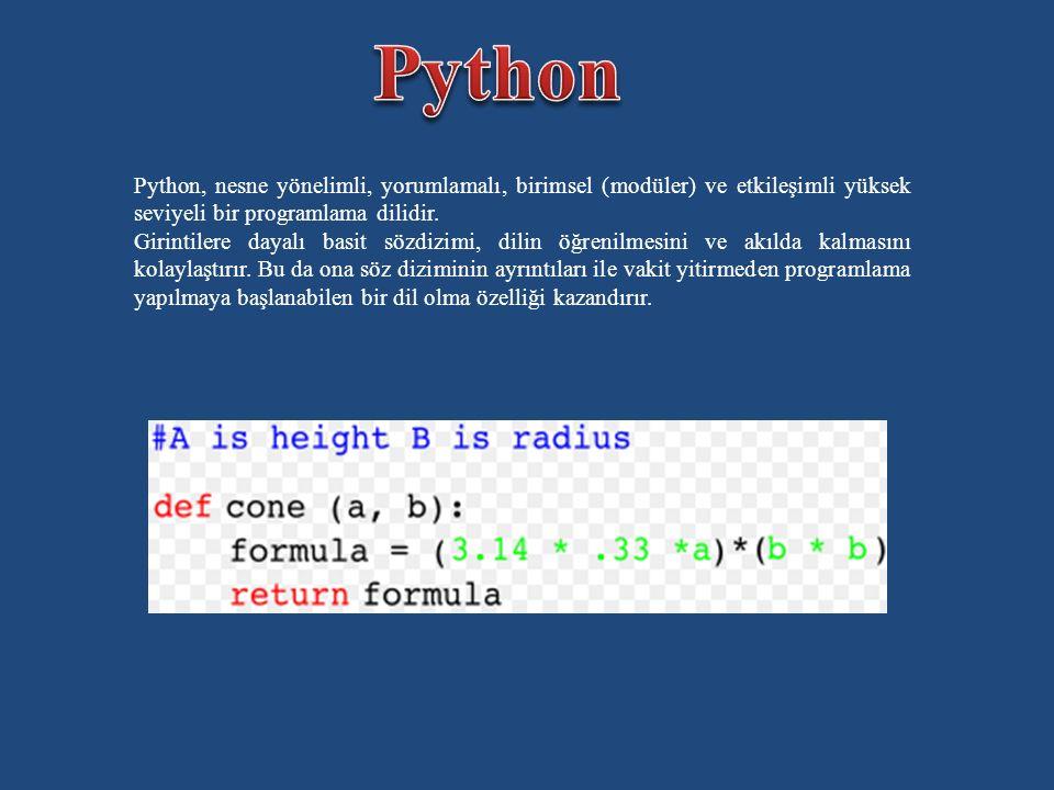 Python Python, nesne yönelimli, yorumlamalı, birimsel (modüler) ve etkileşimli yüksek seviyeli bir programlama dilidir.