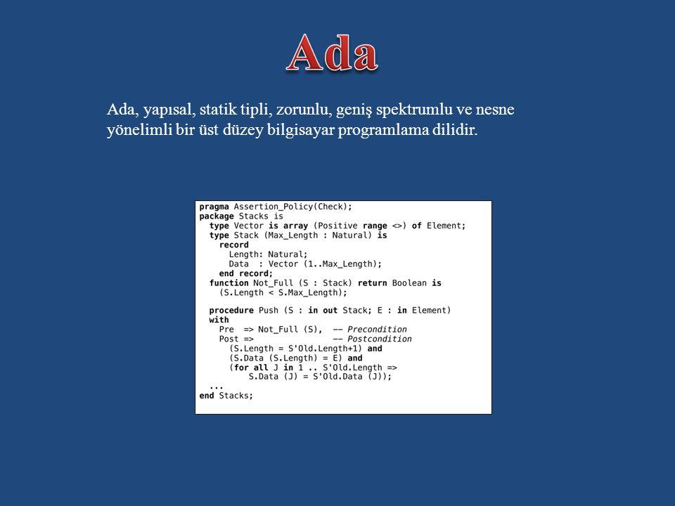 Ada Ada, yapısal, statik tipli, zorunlu, geniş spektrumlu ve nesne yönelimli bir üst düzey bilgisayar programlama dilidir.