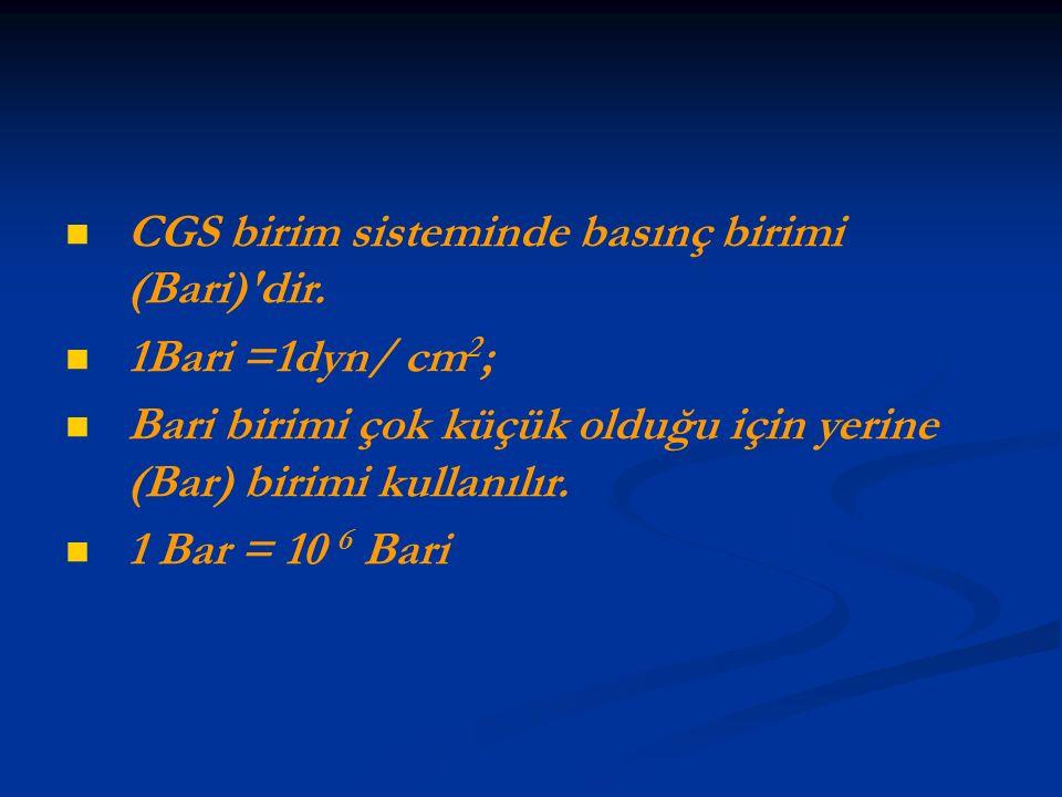 CGS birim sisteminde basınç birimi (Bari) dir.