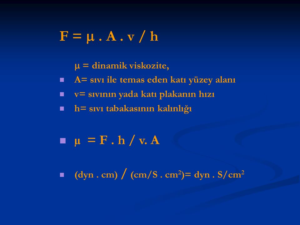 F =  . A . v / h µ = F . h / v. A  = dinamik viskozite,