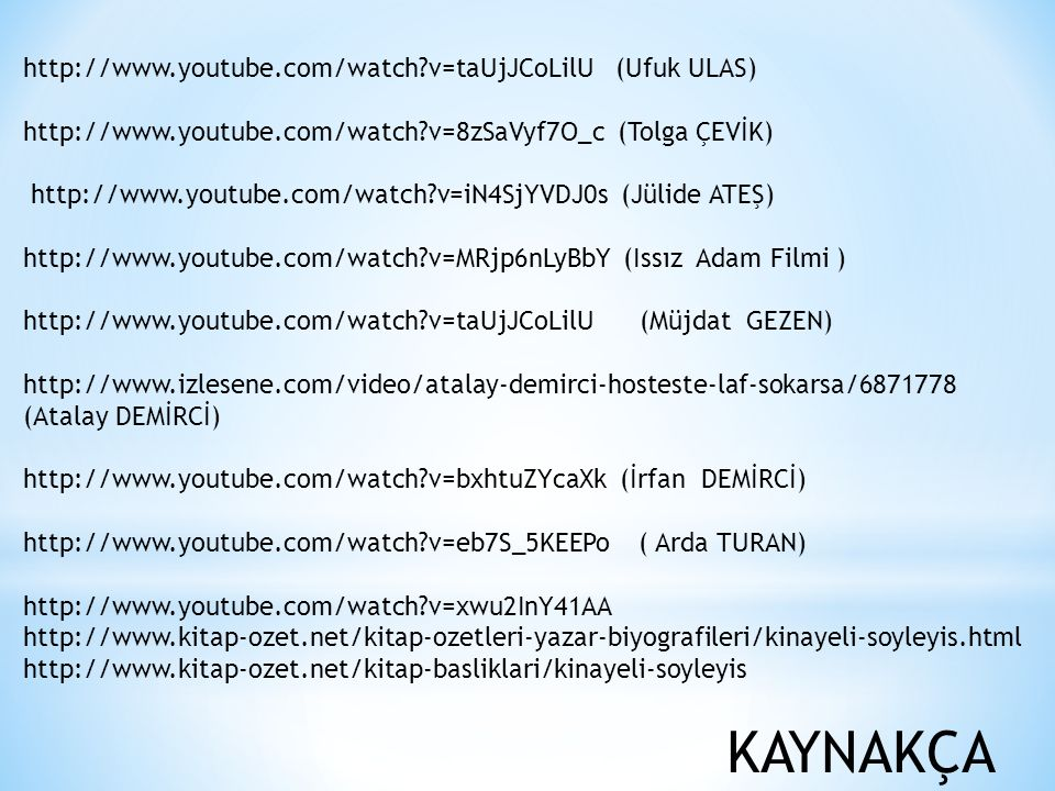 http://www. youtube. com/watch. v=taUjJCoLilU (Ufuk ULAS) http://www