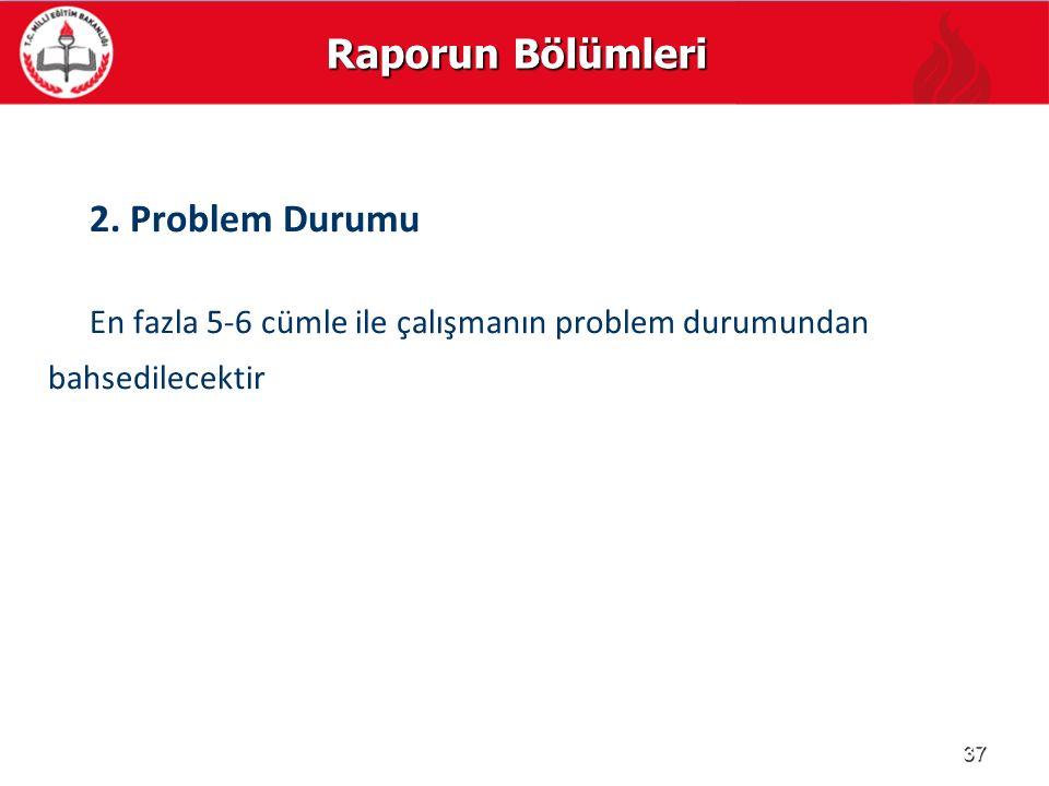 Raporun Bölümleri 2. Problem Durumu