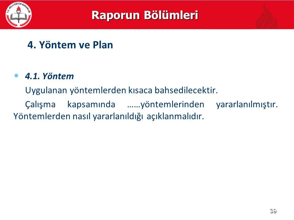 Raporun Bölümleri 4. Yöntem ve Plan 4.1. Yöntem