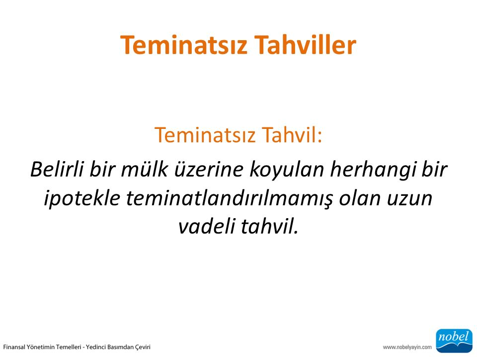 Teminatsız Tahviller Teminatsız Tahvil: Belirli bir mülk üzerine koyulan herhangi bir ipotekle teminatlandırılmamış olan uzun vadeli tahvil.