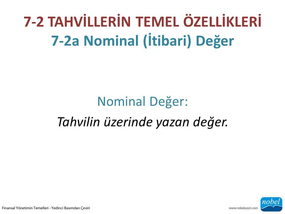 7-2 TAHVİLLERİN TEMEL ÖZELLİKLERİ 7-2a Nominal (İtibari) Değer