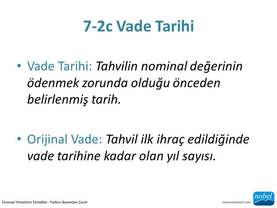 7-2c Vade Tarihi Vade Tarihi: Tahvilin nominal değerinin ödenmek zorunda olduğu önceden belirlenmiş tarih.
