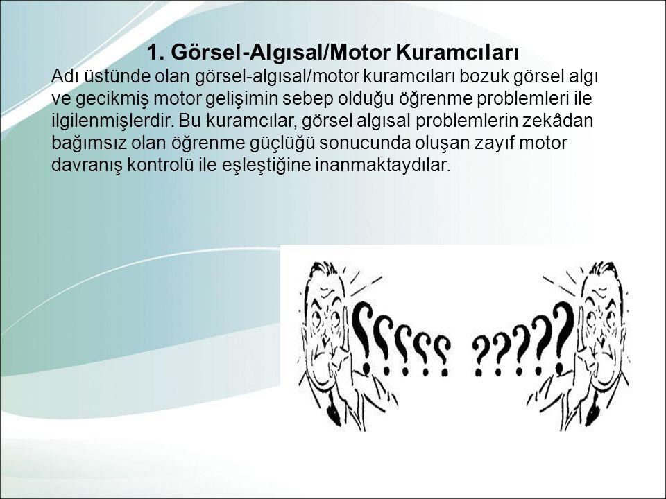 1. Görsel-Algısal/Motor Kuramcıları